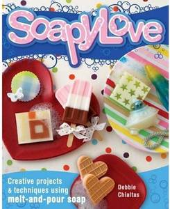 Image of Soapy Love: Squeaky Clean Projects Using Melt and Pour Soap
