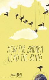Image of Matt Bell's How the Broken Lead the Blind