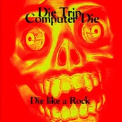 Image of Die Trip Computer Die - Die Like A Rock