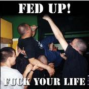 Image of FED UP! - FUCK YOUR LIFE CD