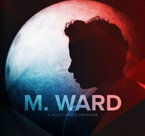 "Image of M Ward ""A Wasteland Companion"""