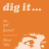 Image of DIG IT - In Yo' Face! Live '86 (Free Download / Donation)