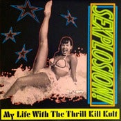 Image of MY LIFE WITH THE THRILL KILL KULT-Sexplosion Vinyl LP/Original-Rare