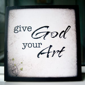 Image of &quot;Give God Your Art&quot; Print on 8&quot; x 8&quot; Cafe Mount (5th of 5 prints in the Create set)