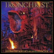 Image of IRONCHRIST - Getting The Most Out Of Your Extinction