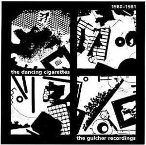Image of The Dancing Cigarettes / 1980-1981: THE GULCHER RECORDINGS