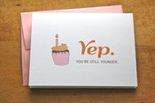 Image of Yep You're Still Younger - Birthday Card