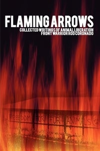 Flaming Arrows: Collected Writings of Animal Liberation Front Warrior Rod Coronado, Coronado, Rod