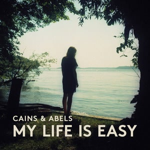 Image of Cains & Abels — My LIfe Is Easy (LP)