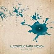 Image of Alcoholic Faith Mission - Ask Me This Vinyl LP
