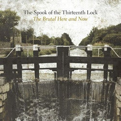 Image of The Spook of the Thirteenth Lock - &quot;The Brutal Here and Now&quot;
