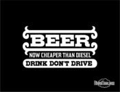 Image of Beer- Now Cheaper Than Diesel- Drink, Don't Drive! T Shirt