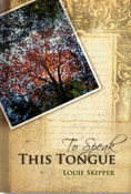 Image of TO SPEAK THIS TONGUE by Louie Skipper