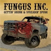 Image of Fungus Inc. - Gettin' Drunk &amp; Spreadin' Spunk