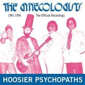 Image of The Gynecologists / HOOSIER PSYCHOPATHS 1981-1994: THE OFFICIAL RECORDINGS