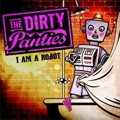 "Image of The Dirty Panties ""I Am A Robot"" CD"
