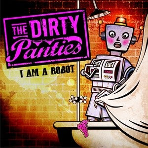 Image of The Dirty Panties &quot;I Am A Robot&quot; CD