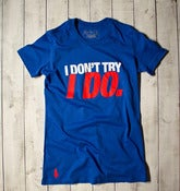I Don't Try, I Do Tee - Blue