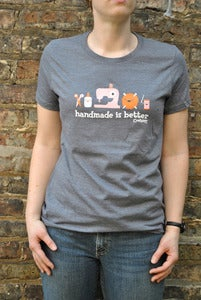 Image of Handmade is Better - Now on an eco-friendly shirt!