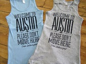 Image of Welcome to Austin -Please Don't Move Here Ladies Tank Tops