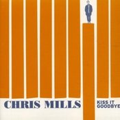 "Image of CHRIS MILLS ""Kiss It Goodbye"""