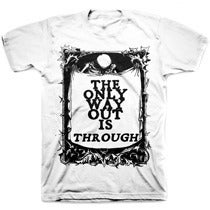 Image of THE ONLY WAY OUT IS THROUGH tee shirt