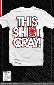 Image of This Shirt Cray ! (White)