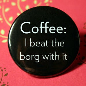 Image of Coffee: I beat the borg with it