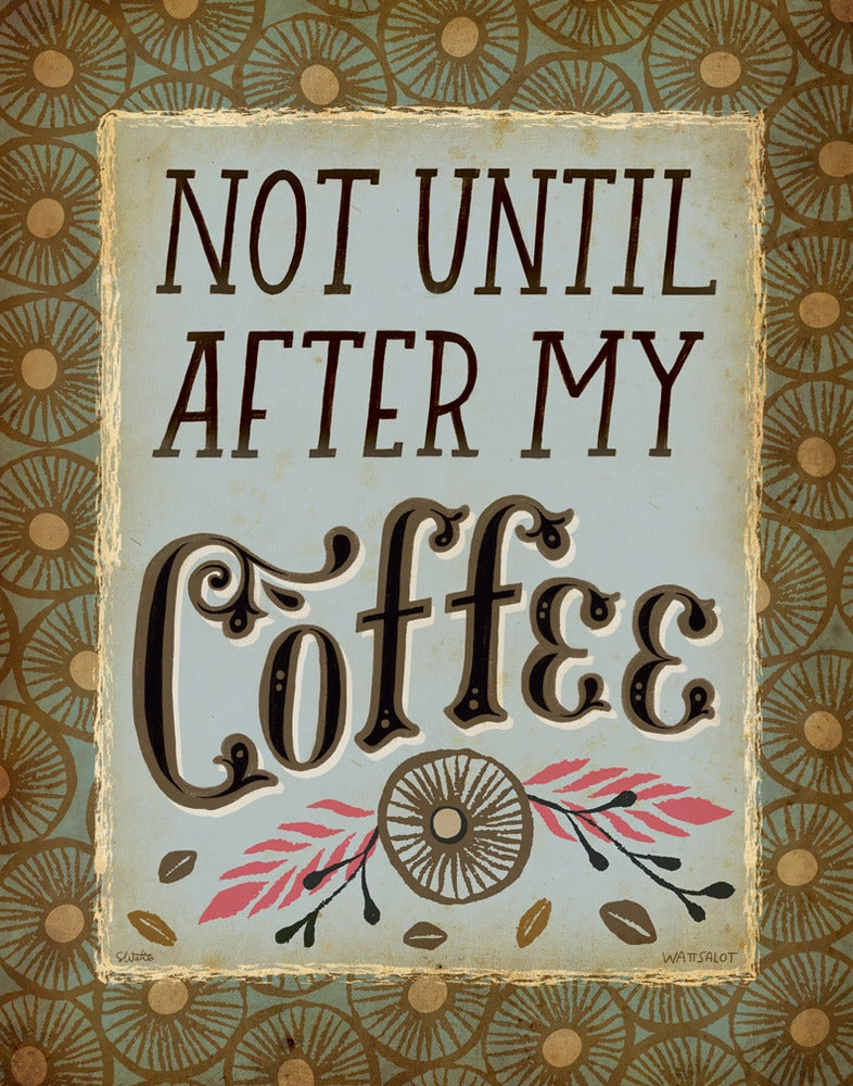 Not Until after My Coffee-Art Print