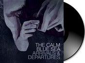 Image of The Calm Blue Sea - Arrivals &amp; Departures Gatefold Vinyl LP + Download