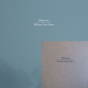 Image of Silencio - When I'm Gone + Thin Air/Unseen Sun (LP 12&quot; + 7&quot;)