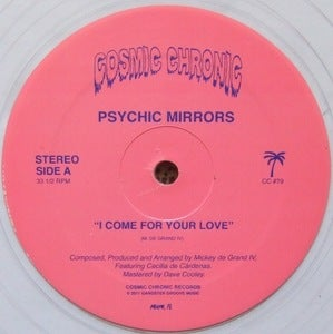 Image of PSYCHIC MIRRORS / I COME FOR YOUR LOVE / COSMIC CHRONIC MIAMI BOOGIE FUNK 12""
