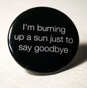 Image of I'm burning up a sun to say goodbye