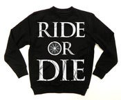 Image of PRE-ORDER: RIDE OR DIE Crewneck