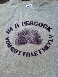 Image of I'M A PEACOCK YOU GOTTA LET ME FLY T-SHIRT