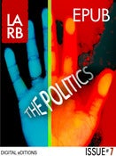 Image of Los Angeles Review of Books - Digital Editions: The Politics - [Epub Edition]
