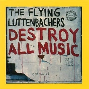 Image of The Flying Luttenbachers - Destroy All Music CD