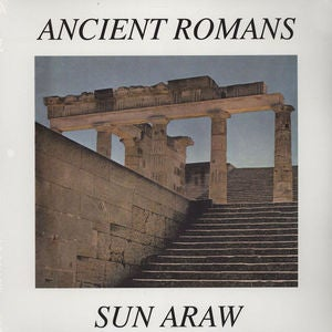 Image of SUN ARAW | ANCIENT ROMANS LP