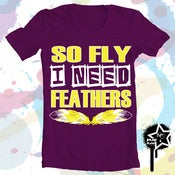 "Image of ""SO FLY I NEED FEATHERS"" Women's T-Shirt"