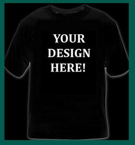 Image of YOUR OWN CUSTOM T-SHIRTS