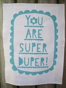 Image of You are Super Duper tea towel turquoise