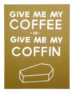 Image of Give Me My Coffee print