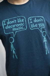 Image of &quot;I don't like electronic music.&quot;