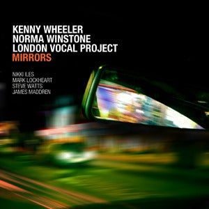 Image of MIRRORS - Kenny Wheeler, Norma Winstone & London Vocal Project