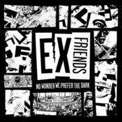 Image of Ex Friends - No Wonder We Prefer The Dark 7""