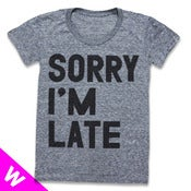 Image of SORRY IM LATE (WOMEN)