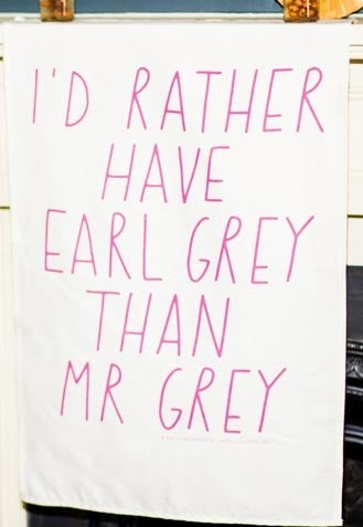 Image of I&amp;#x27;d rather have Earl Grey than Mr Grey Tea Towel