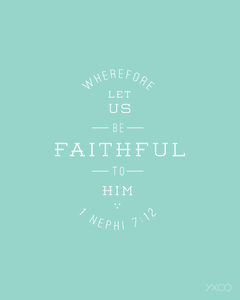 Image of Wherefore Let Us be Faithful to Him (1 Nephi 7:12) - Printable PDF