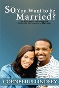 Image of Cornelius Lindsey's book: So, You Want To Be Married?
