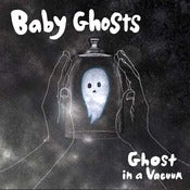 Image of Baby Ghosts - Ghost In A Vacuum 7""